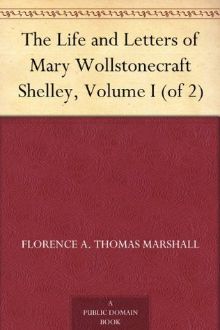 The Life and Letters of Mary Wollstonecraft Shelley, Volume I (of 2)