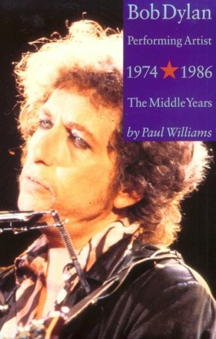 Bob Dylan Performing Artist 1974-1986 The Middle Years by Paul  Williams
