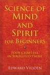 Science of Mind and Spirit for Beginners: Four Chapters in Simplified Prose