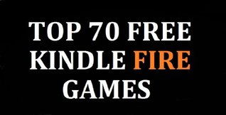 TOP 70 FREE KINDLE GAMES PLUS 20 MUST-HAVE GAMES AND APPS