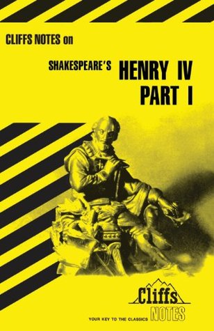 Cliffsnotes on Shakespeare's Henry IV, Part 1 by James K. Lowers