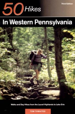 Explorer's Guide 50 Hikes in Western Pennsylvania by Tom Thwaites