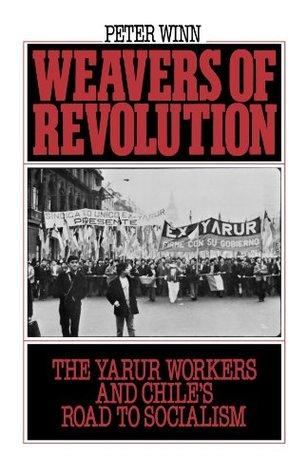 Weavers of Revolution by Peter Winn