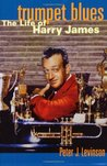 Trumpet Blues: The Life of Harry James