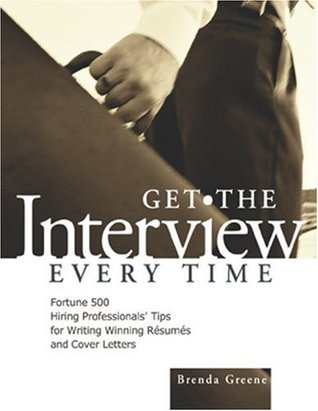 Get the Interview Every Time: Fortune 500 Hiring Professionals' Tips for Writing Winning Resumes and Cover Letters