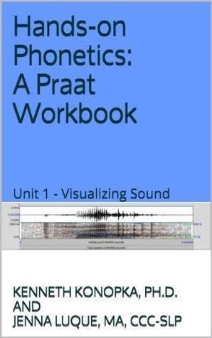 Unit 1 - Visualizing Sound (Hands-on Phonetics: A Praat Workbook)