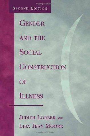 Gender and the Social Construction of Illness (Gender Lens.)