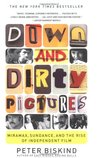 Down and Dirty Pictures: Miramax, Sundance, and the Rise of Independent Film