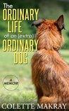 The Ordinary Life of an (Extra) Ordinary Dog - A Memoir