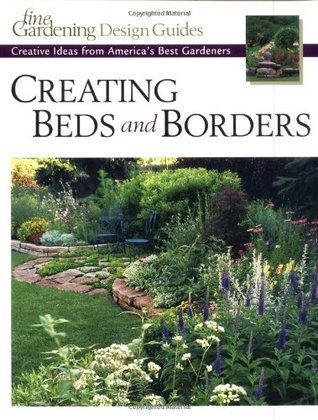 Creating Beds and Borders: Creative Ideas from America's Best Gardeners