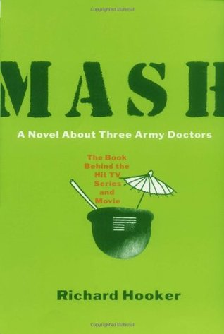 MASH: A Novel About Three Army Doctors (M*A*S*H, #1)