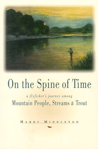On the Spine of Time: A Flyfisher's Journey Among Mountain People, Streams & Trout
