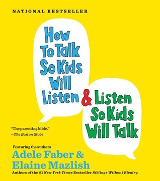 How to Talk so Kids Will Listen...And Listen So Kids Will Talk by Adele Faber