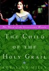 The Child of the Holy Grail (Guenevere, #3)