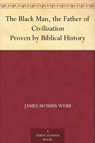 The Black Man, the Father of Civilization Proven by Biblical History
