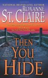Then You Hide by Roxanne St. Claire