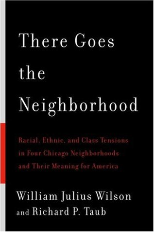 There Goes the Neighborhood: Racial, Ethnic, and Class Tensions in Four Chicago Neighborhoods and Their Meaning for America