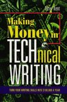 Making Money in Technical Writing: Turn Your Writing Skills Into $100,000 a Year