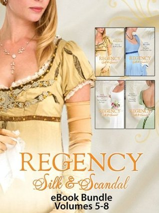 Regency Silk & Scandal eBook Bundle Volumes 5-8: The Viscount & The Virgin / Unlacing the Innocent Miss / The Officer and the Proper Lady / Taken by the Wicked Rake