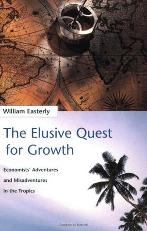 The Elusive Quest for Growth by William Easterly