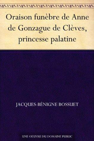 Oraison funèbre de Anne de Gonzague de Clèves, princesse palatine
