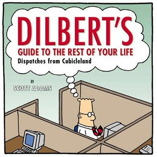 Dilbert's Guide to the Rest of Your Life by Scott Adams