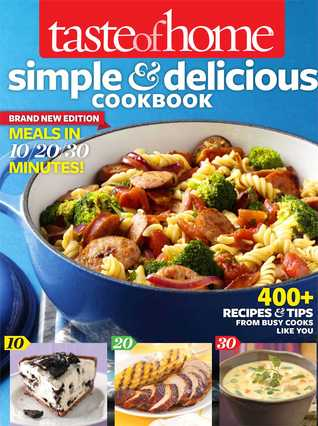 Taste of Home Simple Delicious Cookbook All-New Edition!: 400+ Recipes Tips from busy cooks like you