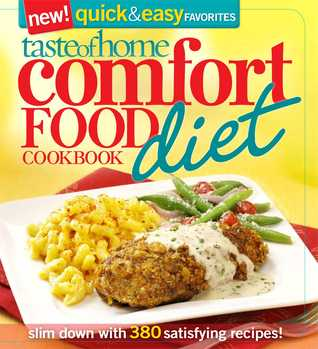 Taste of Home Comfort Food Diet Cookbook: New Quick  Easy Favorites: slim down with 380 satisfying recipes!
