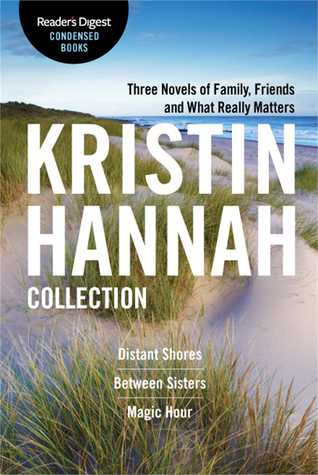 Kristin Hannah Collection: Distant Shores / Between Sisters / Magic Hour