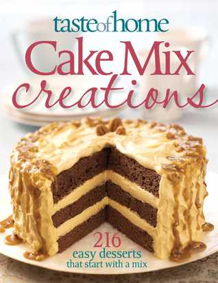 Taste of Home Cake Mix Creations: 216 Easy Favorite that Start with a Mix