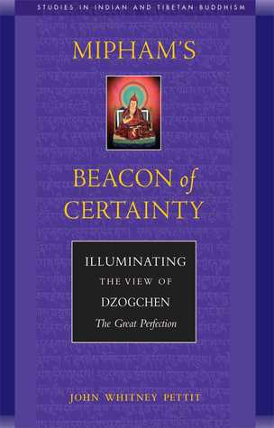 Mipham's Beacon of Certainty: Illuminating the View of Dzogchen, the Great Perfection (Studies in Indian and Tibetan Buddhism)