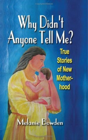 WHY DIDN'T ANYONE TELL ME? True Stories of New Motherhood