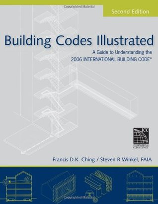 Building Codes Illustrated: A Guide to Understanding the 2006 International Building Code by Francis D.K. Ching