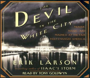 The Devil in the White City Murder, Magic, Madness, at the Fa... by Erik Larson