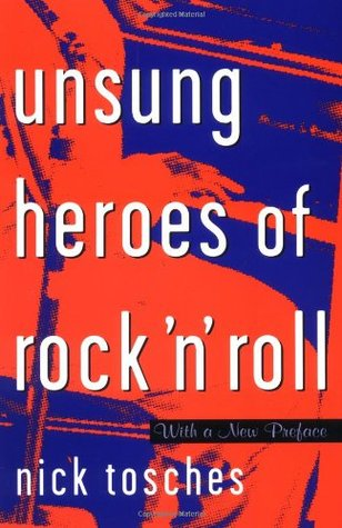 Unsung Heroes Of Rock 'n' Roll by Nick Tosches