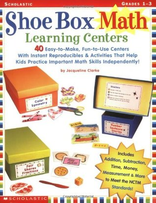 Shoe Box Math Learning Centers: Forty Easy-to-Make, Fun-to-Use Centers With Instant Reproducibles  Activities That Help Kids Practice Important Math Skills—Independently!
