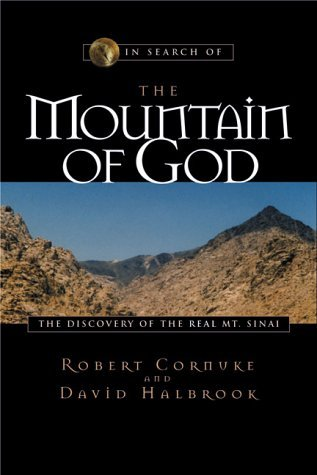 In Search of the Mountain of God: The Discovery of the Real Mt. Sinai