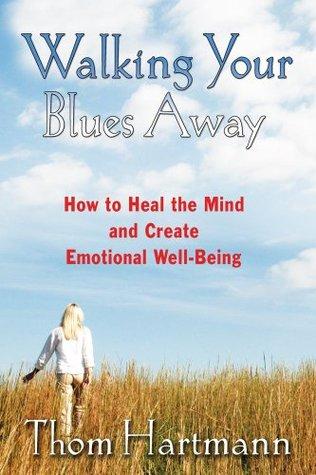 Walking Your Blues Away by Thom Hartmann