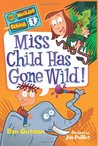 Miss Child Has Gone Wild! (My Weirder School, #1)