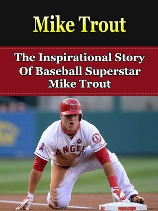 Mike Trout: The Inspirational Story of Baseball Superstar Mike Trout (Mike Trout Biography, Los Angeles Angels of Anaheim, MLB Books)
