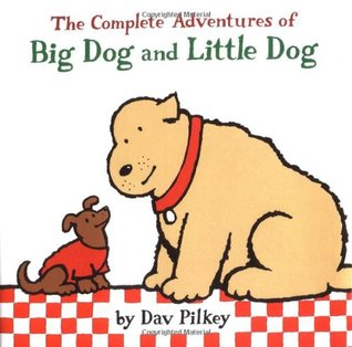 The Complete Adventures of Big Dog and Little Dog by Dav Pilkey