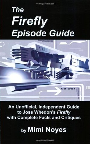 Firefly Episode Guide: An Unofficial, Independent Guide to Joss Whedon's Firefly