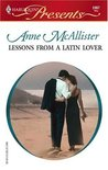 Lessons from a Latin Lover (Harlequin Presents, No. 2467) by Anne McAllister