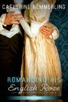 Romancing His English Rose by Catherine Hemmerling