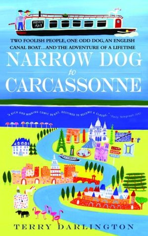 Narrow Dog to Carcassonne: Two Foolish People, One Odd Dog, an English Canal Boat...and the Adventure of a Lifetime
