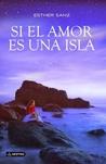 Si el amor es una isla by Esther Sanz