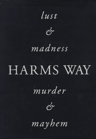 Harm's Way: Lust & Madness & Murder & Mayhem