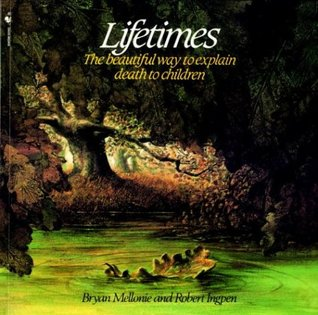 Lifetimes: A Beautiful Way to Explain Life and Death to Children