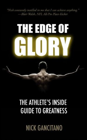 The Edge of Glory: The Athlete's Inside Guide to Greatness