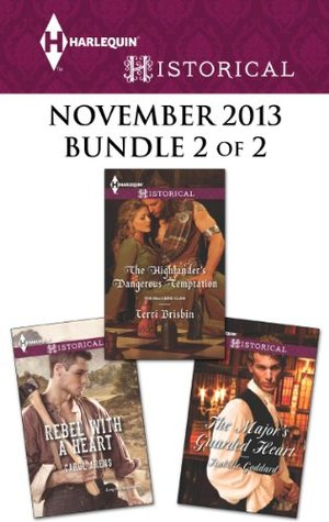 Harlequin Historical November 2013 - Bundle 2 of 2: Rebel with a Heart\The Highlander's Dangerous Temptation\The Major's Guarded Heart